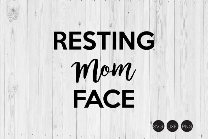 Resting Mom Face SVG, Mom Life SVG, DXF, PNG Cut Files