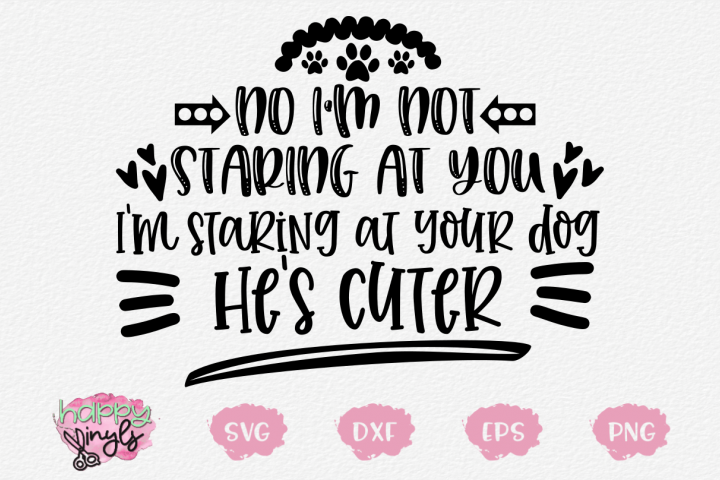 No Im Not Staring at You Your Dogs Cuter - A Dog Lovers SVG