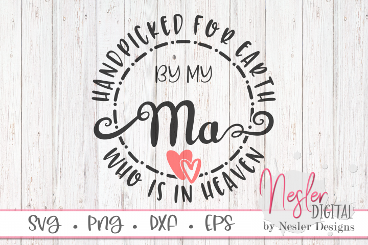 Handpicked for Earth by my Ma Who is in Heaven SVG