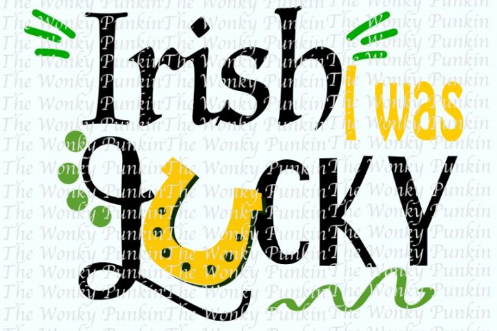 Irish I Was Lucky SVG
