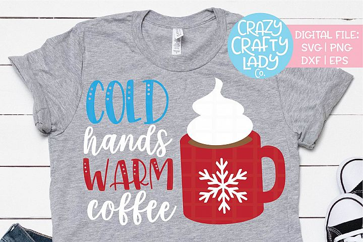 Cold Hands Warm Coffee SVG DXF EPS PNG Cut File