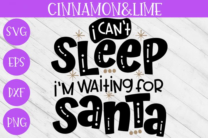 Christmas Svg - I Cant Sleep Im Waiting for Santa