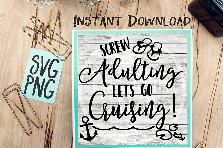 Screw Adulting Lets Go Crusing  SVG Image Design for Vinyl Cutters Print DIY Shirt Design Cruise Vacation Anchor Brother Cricut Cameo Cutout