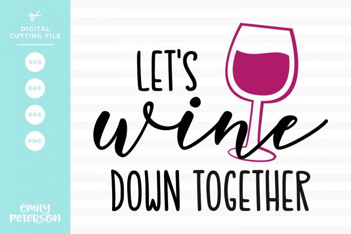 Lets Wine Down Together SVG DXF EPS PNG