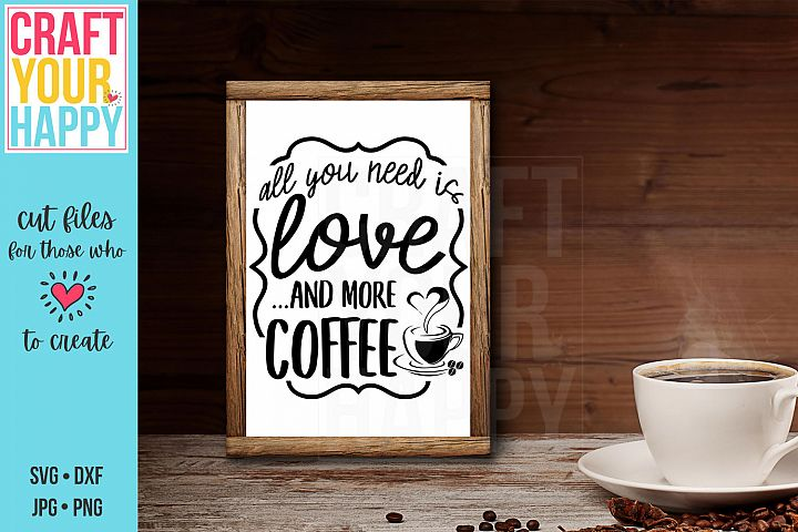 All You Need Is Love And More Coffee- A Coffee SVG