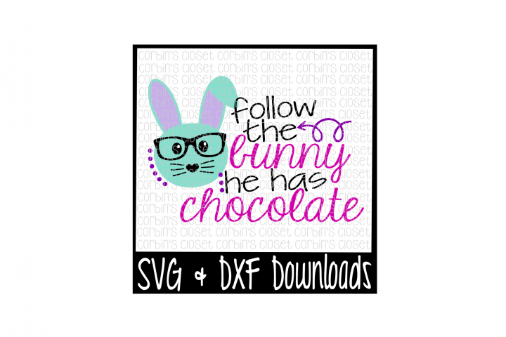 Easter SVG * Follow The Bunny He Has Chocolate Cut File