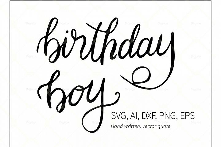 Birthday Boy Calligraphy Quote, Birthday Svg File, Vector ai