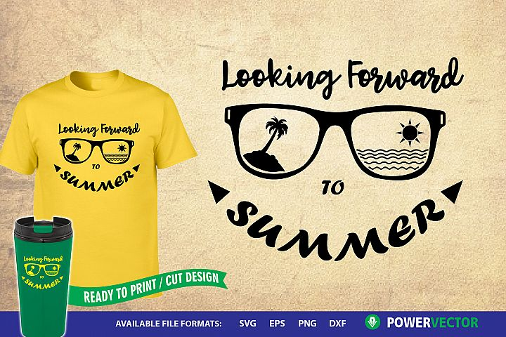 SVG Sayings  Looking forward to summer iron on, cut files