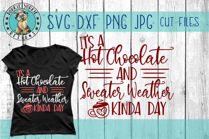 Hot Chocolate and Sweater Weather Kinda Day - SVG Cut File