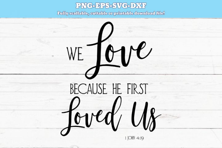 SVG PNG DXF We love because he first loved us svg, Bible