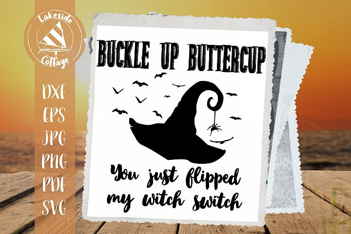 Buckle Up Buttercup You just Flipped my Witch Switch svg eps