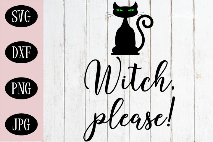 Witch, Please SVG   Halloween Digital Cut File