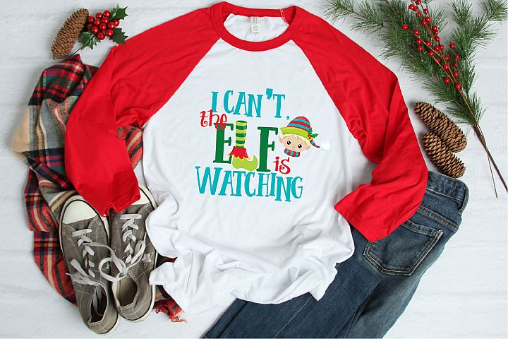 I Cant The Elf Is Watching SVG, Christmas Sublimation