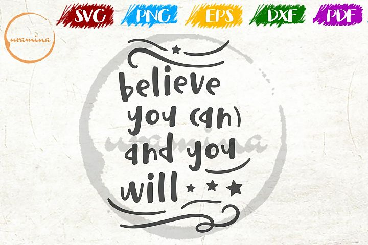 Believe You Can And You Will Quote SVG DXF PNG PDF