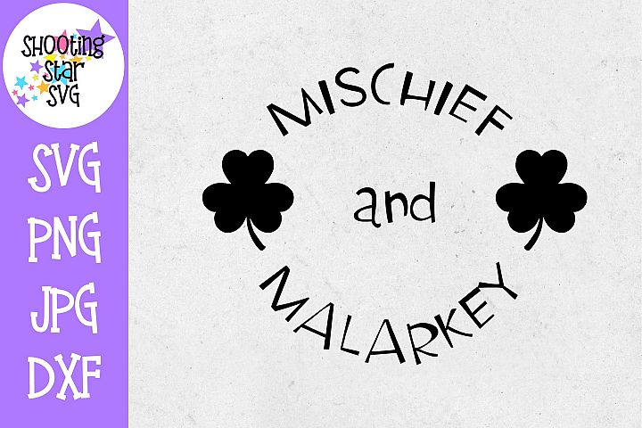 Mischief and Malarkey SVG - St. Patricks Day SVG