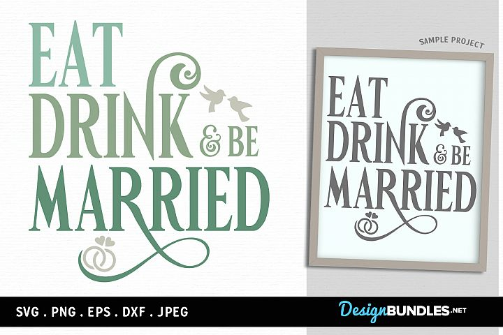 Eat, Drink and be Married - svg cut file, printable