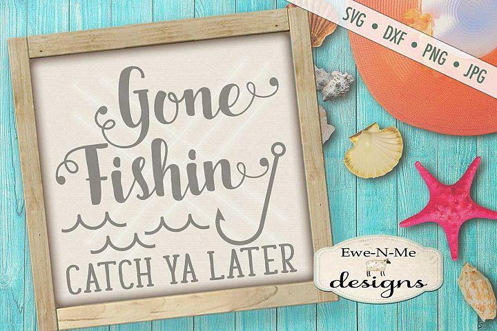 Gone Fishin Catch Ya Later SVG DXF Files