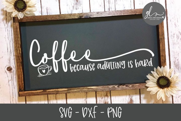 Coffee Because Adulting Is Hard - Coffee SVG Cut File