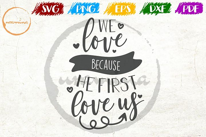 We Love, Because He First Love Us Bedroom Sign SVG PDF PNG