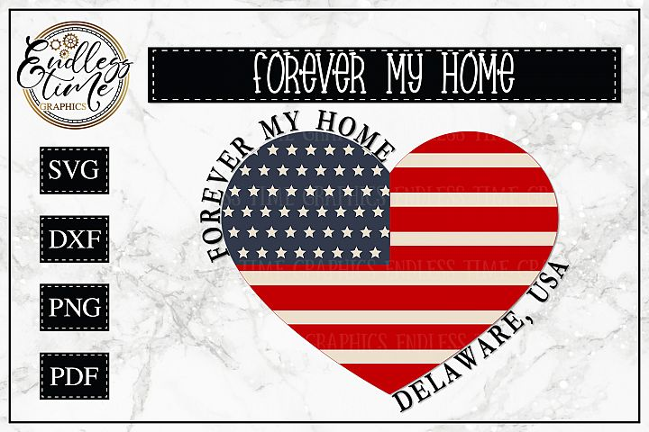 Forever My Home Delaware - A Patriotic SVG Cut File