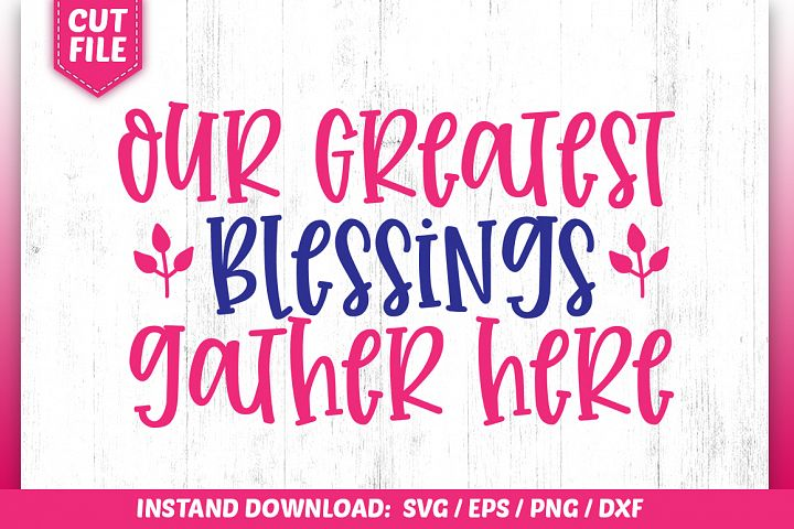 Our Greatest Blessings gather here SVG