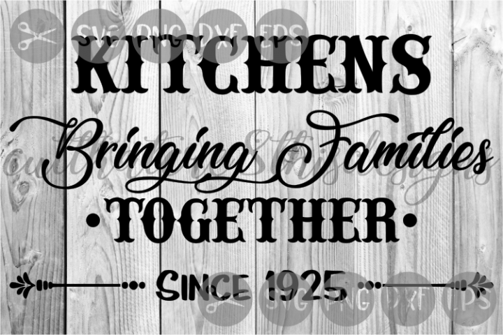 Kitchens, Bringing Families Together, Cut File, SVG.