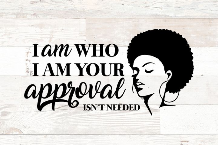 Black Queen I am Who I am Your Approval isnt Needed svg