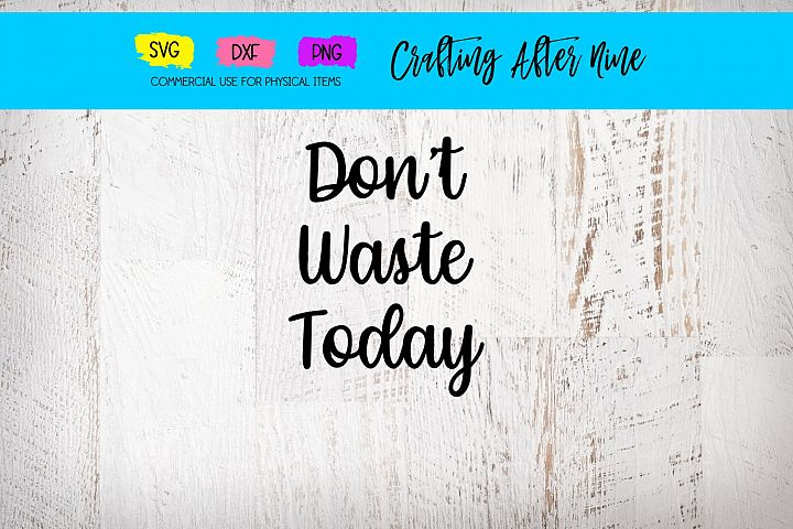 Dont Waste Today SVG, Inspirational Quotes