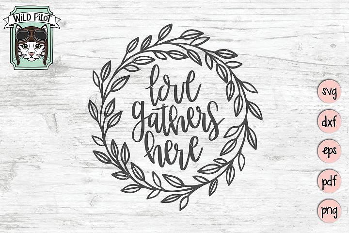 Love Gathers Here SVG, Laurel Leaf Wreath svg, gather svg