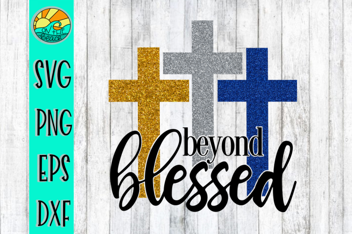Beyond Blessed - Cross - SVG PNG DXF EPS