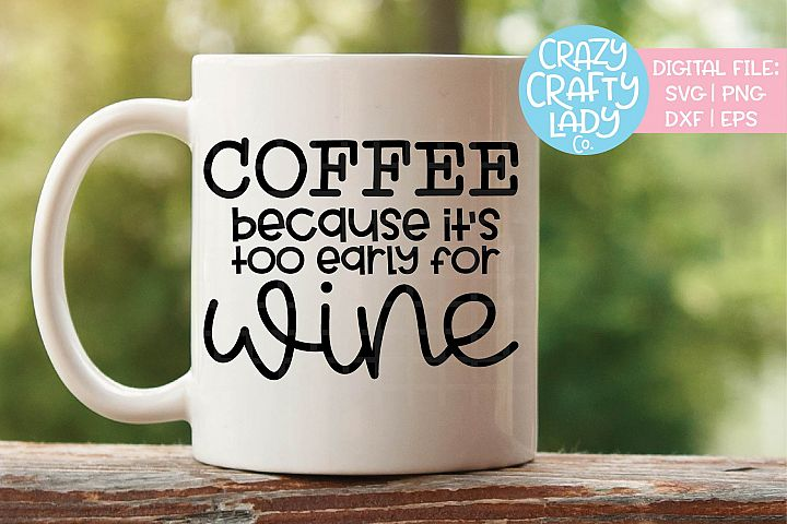 Coffee Because Its Too Early Wine SVG DXF EPS PNG Cut File