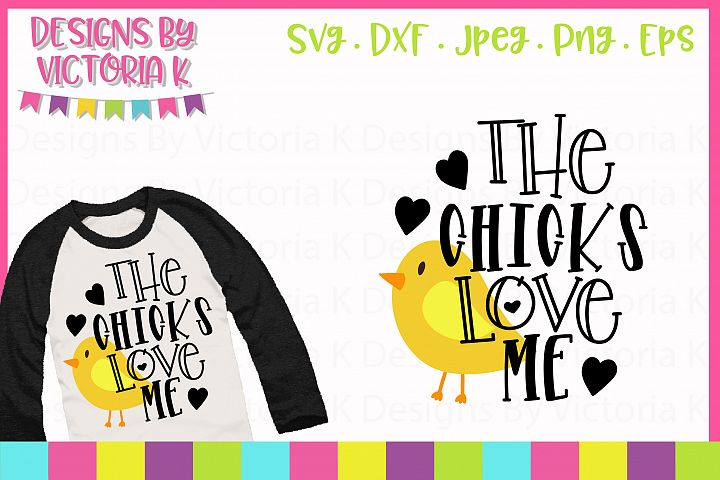 The Chicks Love Me SVG Cut File