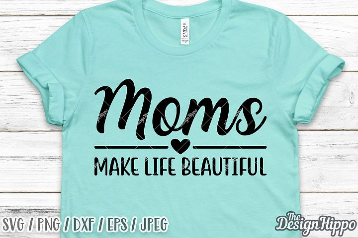 Moms Make Life Beautiful SVG PNG DXF Cricut Cutting Files