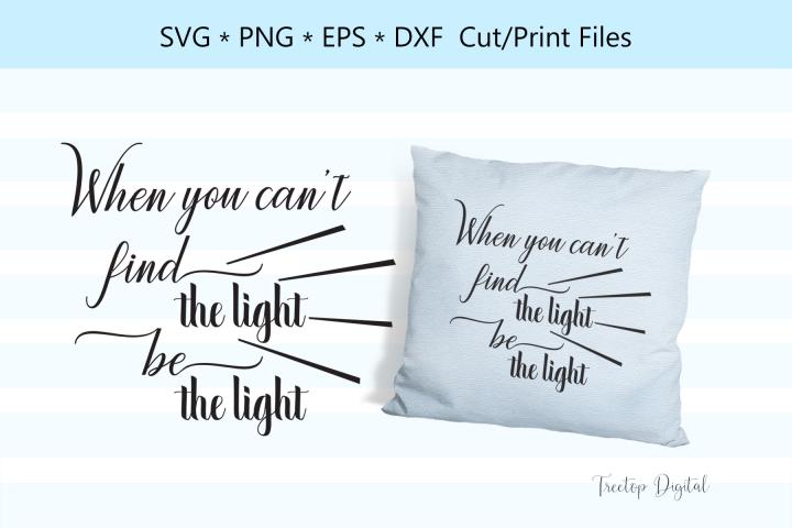 Find the light, be the light, A Motivational SVG Cut File