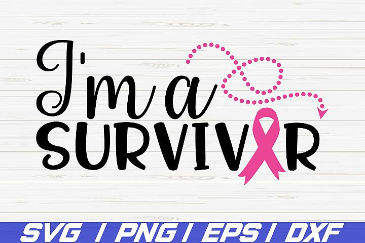 Im A Survivor Cancer SVG / Cut File / Cricut / Vector