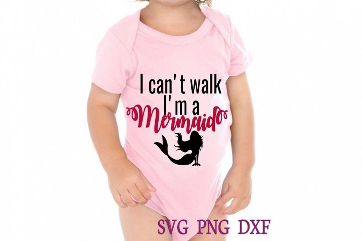 i cant walk im a mermaid SVG DXF PNG Cutting files Cricut Silhouette Cameo Die Cut baby girl baby boy mermaid svg cute svg girl svg love