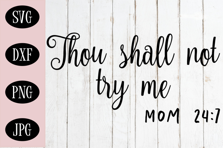 Thou Shall Not Try Me SVG | Mom 24/7 SVG | Funny Mom SVG