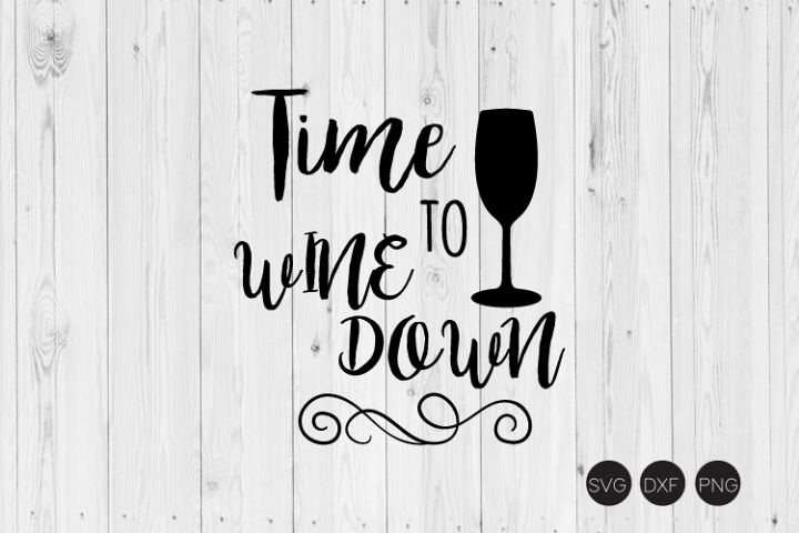 Time To Wine Down SVG, Wine SVG, DXF, PNG Cut Files
