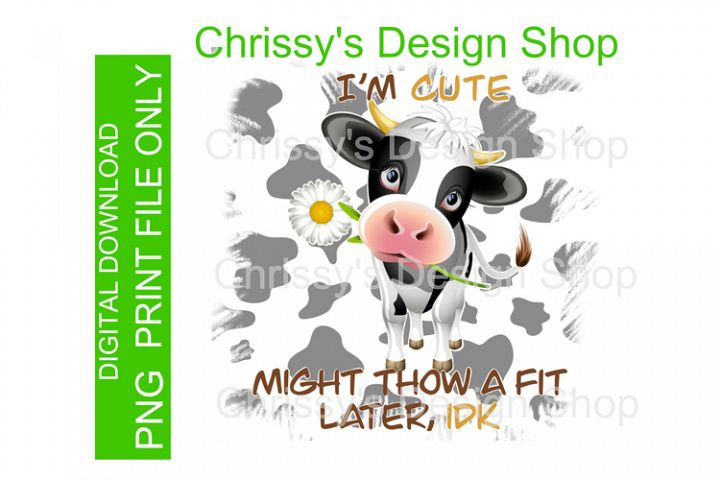 Im cute IDK calf and flower PNG Jpg sublimation print