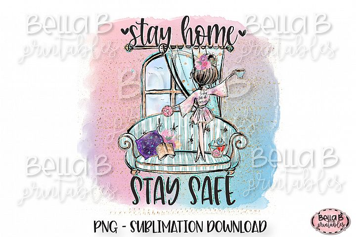 Stay Home Stay Safe Sublimation Design, Stay Home Design