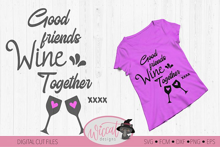 Good friends svg, wine together svg, wine quote svg,