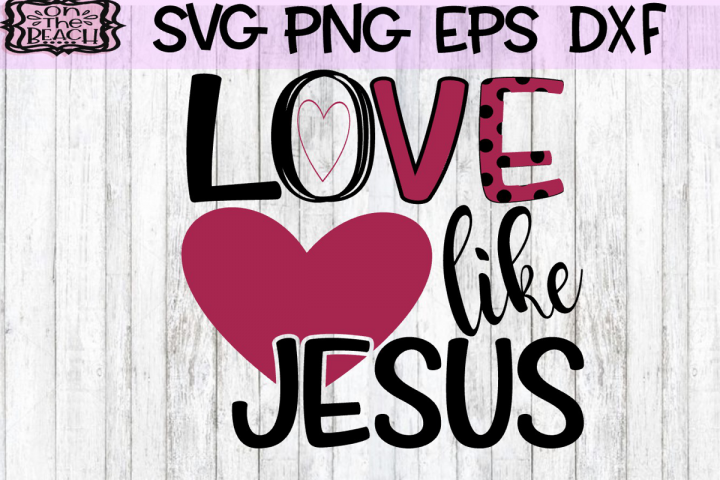 Love Like Jesus - Love SVG