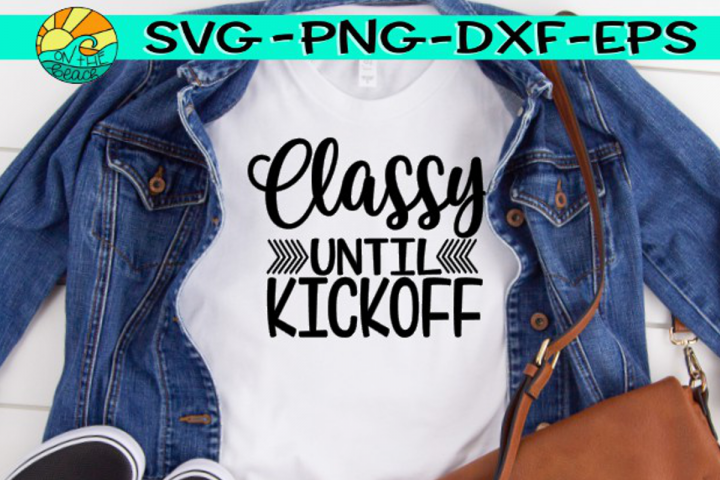 Classy Until Kickoff - Football - SVG PNG EPS DXF