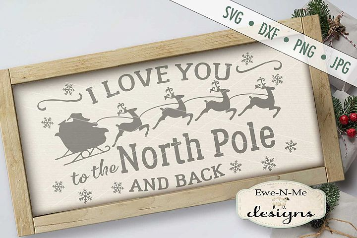 Love You To The North Pole and Back Christmas SVG DXF Files