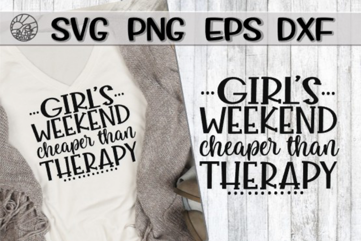 Girls Weekend - Cheaper Than Therapy - SVG PNG EPS DXF