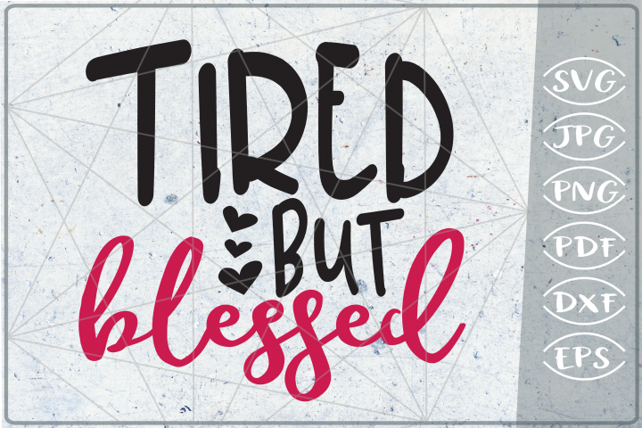 Tired But Bblessed SVG Cutting File - Mom SVG Cutting File