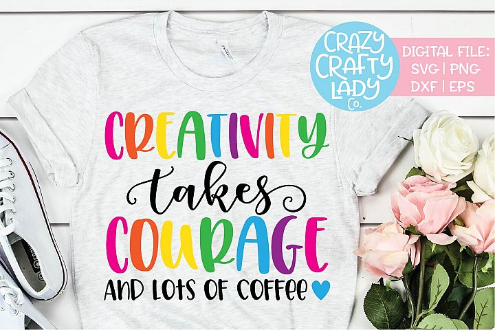 Creativity Takes Courage and Lots SVG DXF EPS PNG Cut File