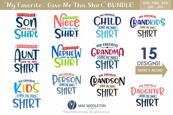 My Favorite... Gave Me This Shirt SVG Bundle - 15 Designs