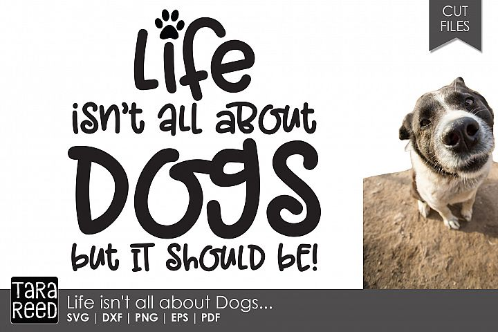 Free Svgs Download Life Isn T All About Dogs Dog Svg And Cut Files Free Design Resources
