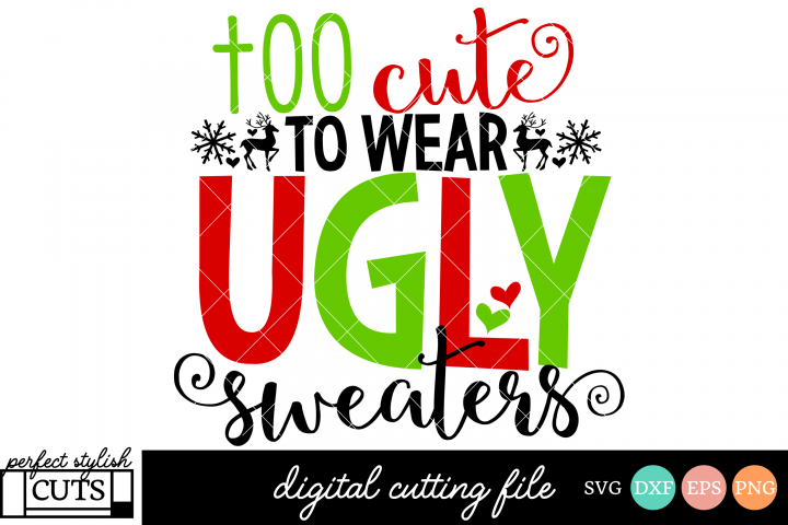 Christmas SVG - Too Cute To Wear Ugly Sweaters SVG File